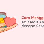 Bagaimana Menggunakan Ad Kredit Anda Dengan Cerdas
