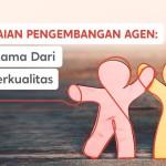 Rangkaian Pengembangan Agen: 3 Ciri Utama Dari Agen Berkualitas