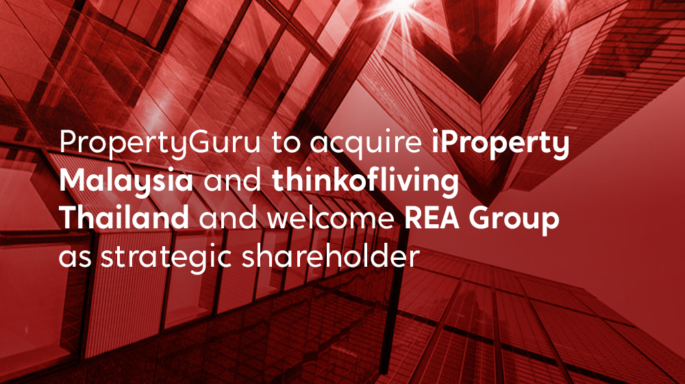 PropertyGuru to acquire iProperty Malaysia and thinkofliving Thailand    and welcome REA Group as strategic shareholder